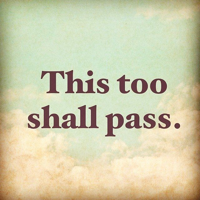 One small word – This too shall pass